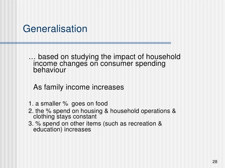 Generalisation <ul><li>…  based on studying the impact of household income changes on consumer spending behaviour </li></u...