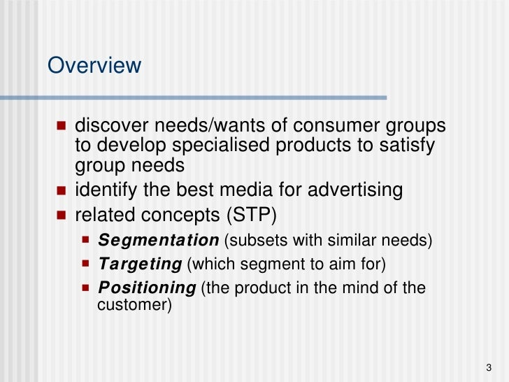 Overview <ul><li>discover needs/wants of consumer groups to develop specialised products to satisfy group needs  </li></ul...