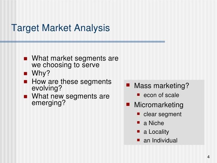 Target Market Analysis <ul><li>What market segments are we choosing to serve </li></ul><ul><li>Why? </li></ul><ul><li>How ...