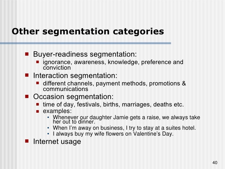 Other segmentation categories <ul><li>Buyer-readiness segmentation:  </li></ul><ul><ul><li>ignorance, awareness, knowledge...