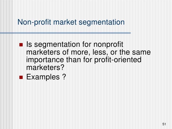 Non-profit market segmentation <ul><li>Is segmentation for nonprofit marketers of more, less, or the same importance than ...