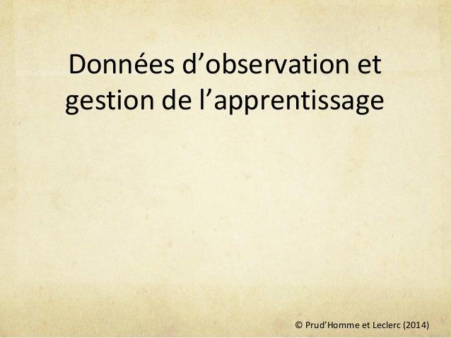 © Prud'Homme et Leclerc (2014) Données d'observation et gestion de l'apprentissage