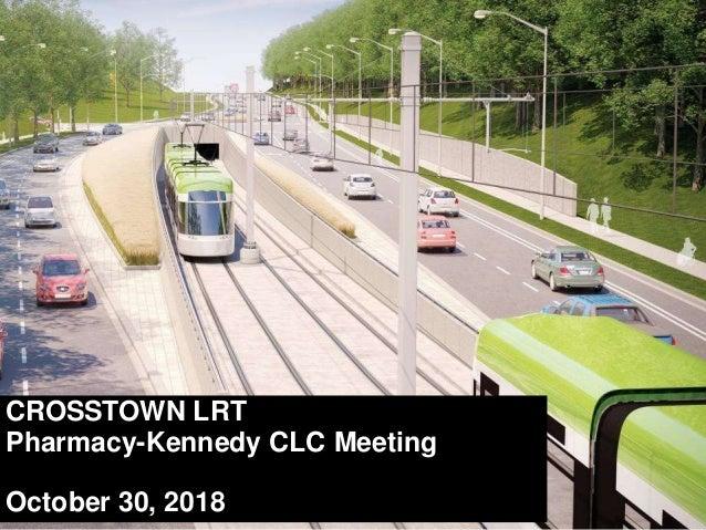 CROSSTOWN LRT Pharmacy-Kennedy CLC Meeting October 30, 2018