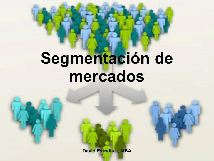 Segmentación de mercados David Estrella I., MBA