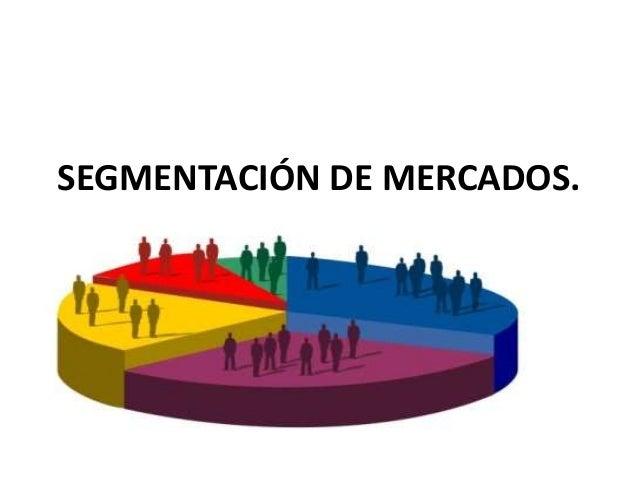 SEGMENTACIÓN DE MERCADOS.