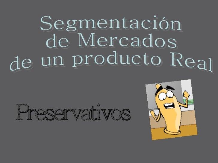 Segmentación  de Mercados  de un producto Real  Preservativos