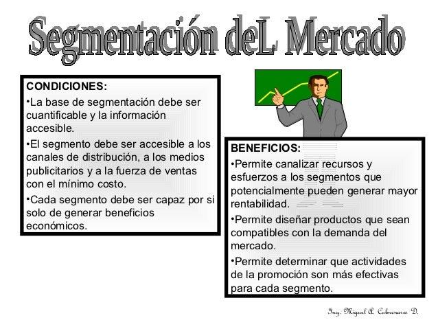 CONDICIONES:•La base de segmentación debe sercuantificable y la informaciónaccesible.•El segmento debe ser accesible a los...