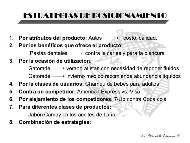 ESTRATEGIAS DE POSICIONAMIENTO1. Por atributos del producto: Autos            costo, calidad.2. Por los benéficos que ofre...