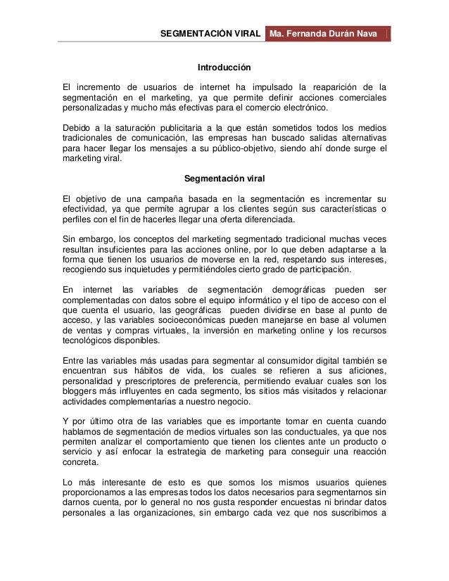 SEGMENTACIÓN VIRAL Ma. Fernanda Durán Nava Introducción El incremento de usuarios de internet ha impulsado la reaparición ...