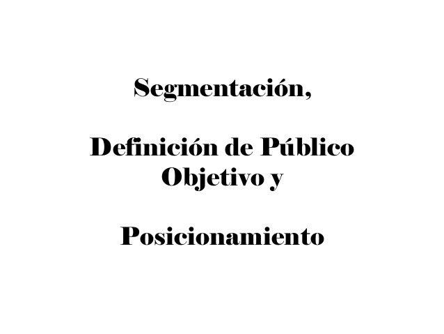 Segmentación, Definición de Público Objetivo y Posicionamiento