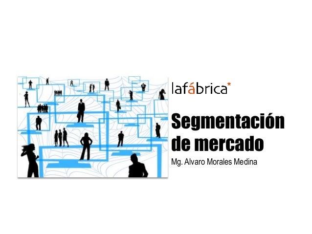 Segmentación de mercado Mg. Alvaro Morales Medina
