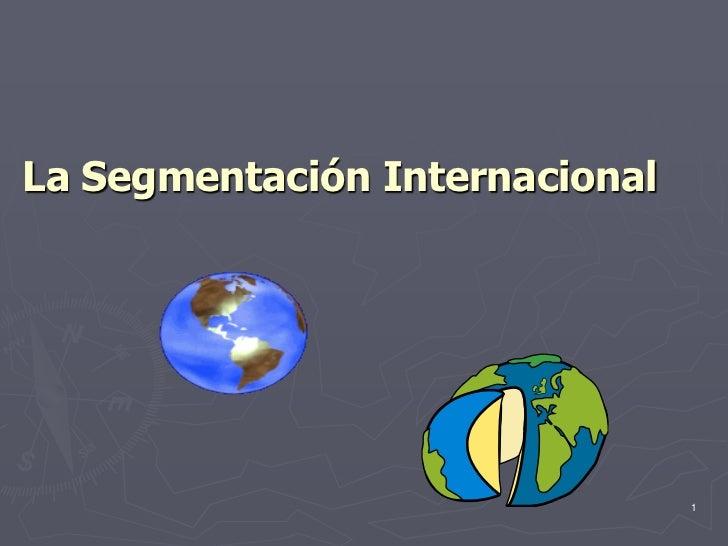 La Segmentación Internacional                                     1