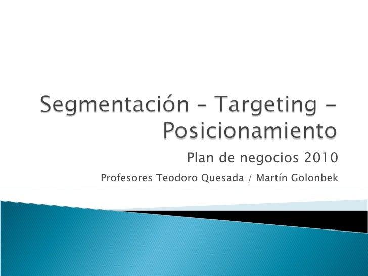 Plan de negocios 2010 Profesores Teodoro Quesada / Martín Golonbek