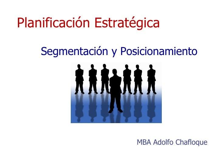 Planificación Estratégica MBA Adolfo Chafloque  Segmentación y Posicionamiento