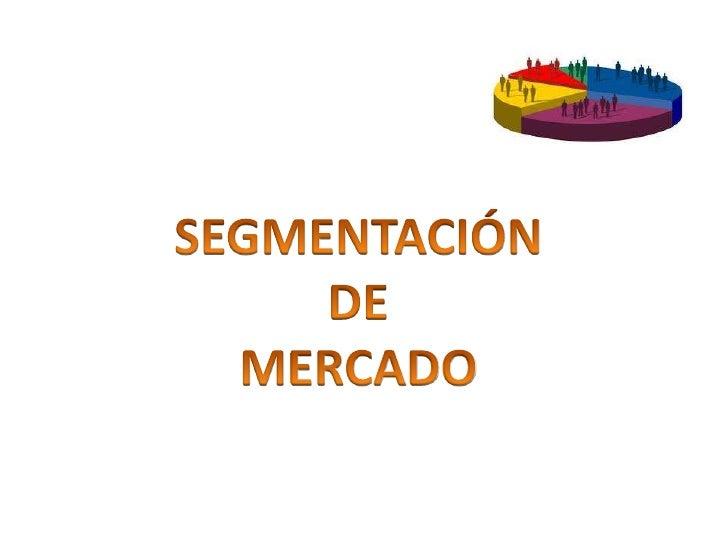 SEGMENTACIÓN <br />DE <br />MERCADO<br />
