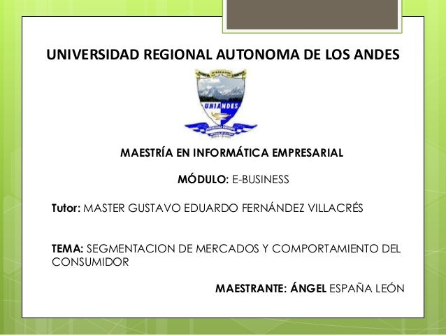 UNIVERSIDAD REGIONAL AUTONOMA DE LOS ANDES MAESTRÍA EN INFORMÁTICA EMPRESARIAL MÓDULO: E-BUSINESS Tutor: MASTER GUSTAVO ED...