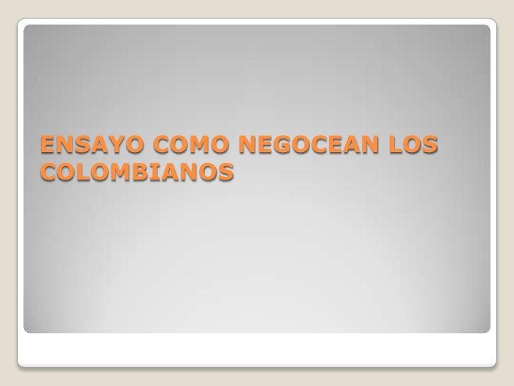 ENSAYO COMO NEGOCEAN LOS COLOMBIANOS<br />