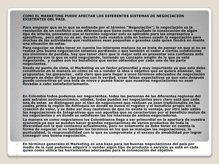 COMO EL MARKETING PUEDE AFECTAR LOS DIFERENTES SISTEMAS DE NEGOCIACION EXISTENTES DEL PAIS.<br /><br />Para empezar que ...