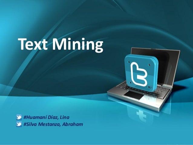 1  Text Mining  #Huamaní Díaz, Lina #Silva Mestanza, Abraham Company Proprietary and Confidential This  Copyright Info Goe...