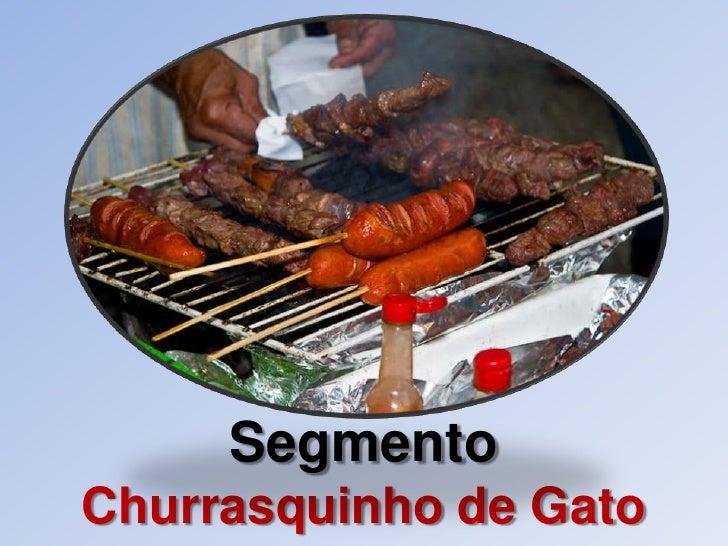 SegmentoChurrasquinho de Gato<br />