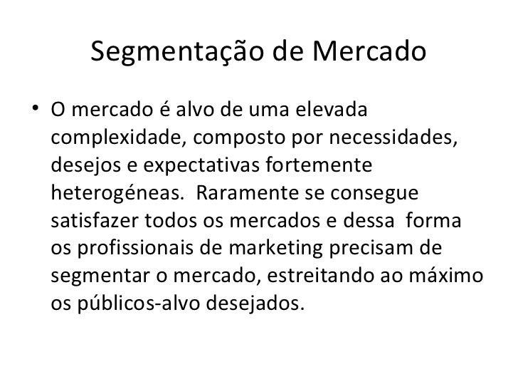 Segmentação de Mercado <ul><li>O mercado é alvo de uma elevada complexidade, composto por necessidades, desejos e expectat...