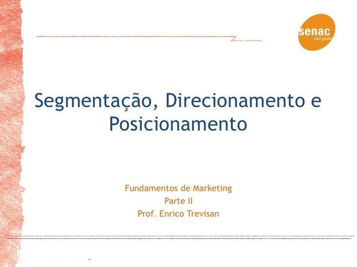 Segmentação, Direcionamento e       Posicionamento         Fundamentos de Marketing                   Parte II            ...