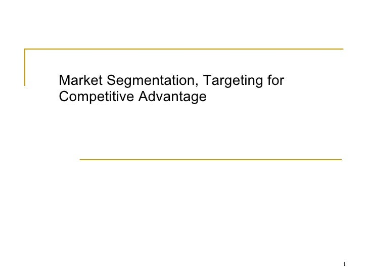 Market Segmentation, Targeting for Competitive Advantage