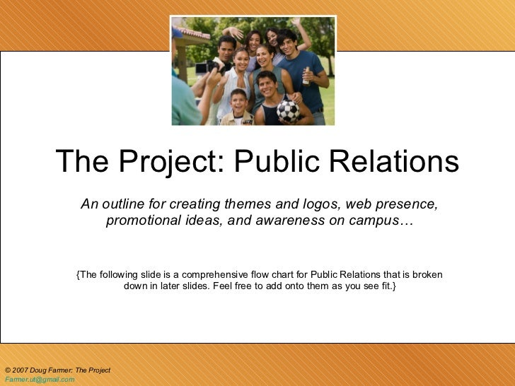 The Project: Public Relations An outline for creating themes and logos, web presence, promotional ideas, and awareness on ...
