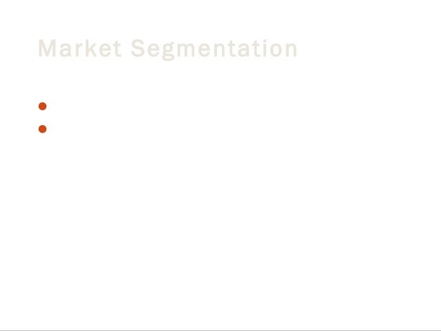 Market Segmentation With a large country Many different types of people - it is too difficult to create a product that w...