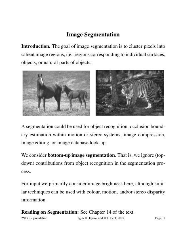 Image Segmentation Introduction. The goal of image segmentation is to cluster pixels into salient image regions, i.e., reg...