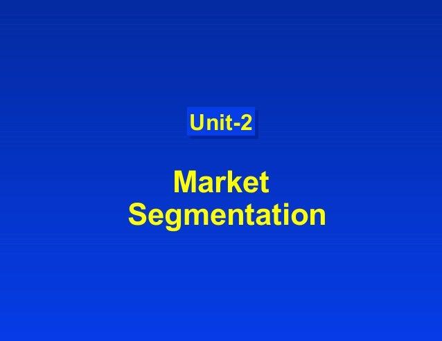 Unit-2Unit-2 Market Segmentation