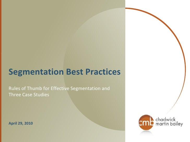 Segmentation Best Practices Rules of Thumb for Effective Segmentation and Three Case Studies     April 29, 2010