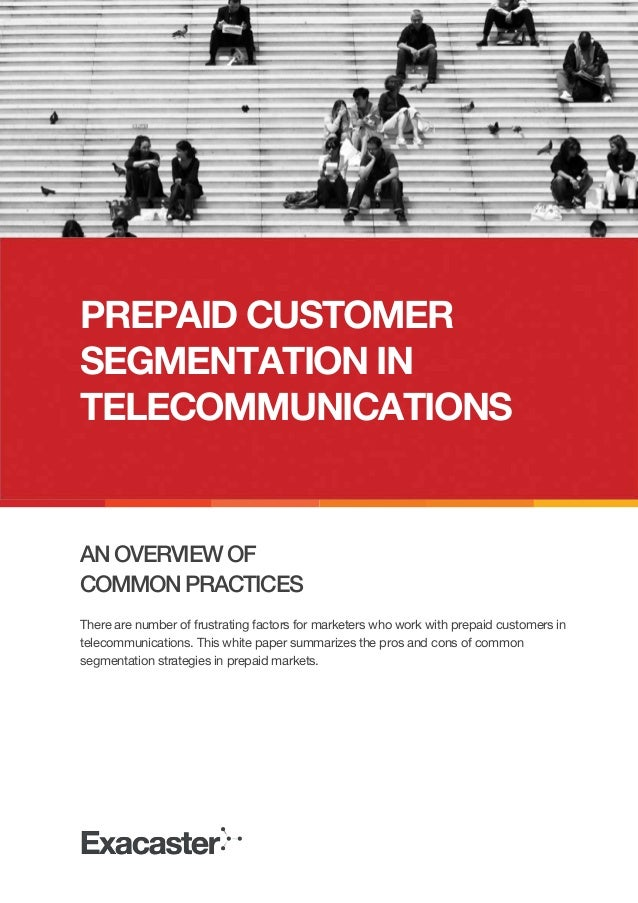 PREPAID CUSTOMER SEGMENTATION IN TELECOMMUNICATIONS  AN OVERVIEW OF COMMON PRACTICES There are number of frustrating facto...