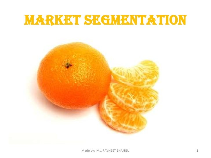 Market Segmentation<br />1<br />Made by:  Ms. RAVNEET BHANGU<br />