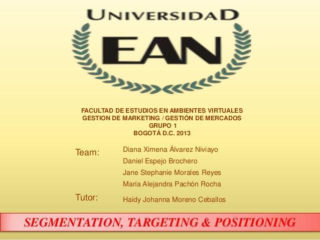 FACULTAD DE ESTUDIOS EN AMBIENTES VIRTUALES GESTION DE MARKETING / GESTIÓN DE MERCADOS GRUPO 1 BOGOTÁ D.C. 2013 Team: Dian...