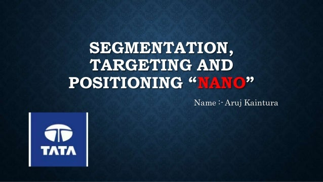 Segmentation targeting and positioning strategy of tata nano