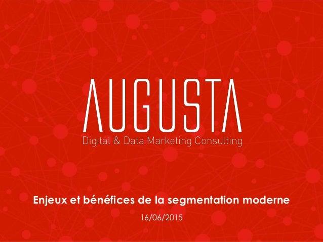 Enjeux et bénéfices de la segmentation moderne 16/06/2015