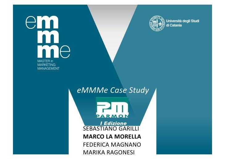 eMMMe Case Study          I Edizione  SEBASTIANO GARILLI   MARCO LA MORELLA   FEDERICA MAGNANO   MARIK...