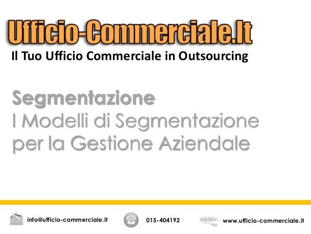 Segmentazione I Modelli di Segmentazione per la Gestione Aziendale 015-404192 www.ufficio-commerciale.itinfo@ufficio-comme...