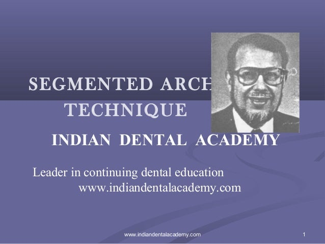 SEGMENTED ARCH TECHNIQUE INDIAN DENTAL ACADEMY Leader in continuing dental education www.indiandentalacademy.com  www.indi...