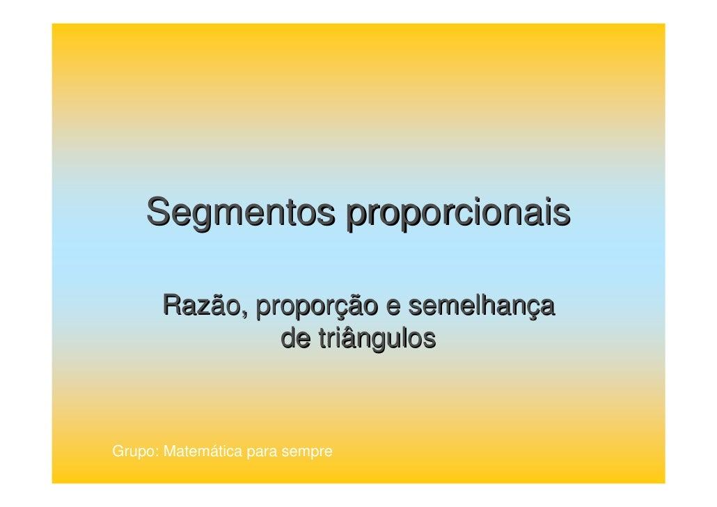 Segmentos proporcionais      Razão, proporção e semelhança               de triângulosGrupo: Matemática para sempre