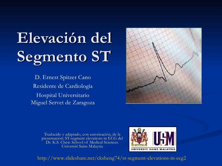 Elevación del Segmento ST Traducido y adaptado, con autorización, de la presentación: ST-segment elevations in ECG del Dr....