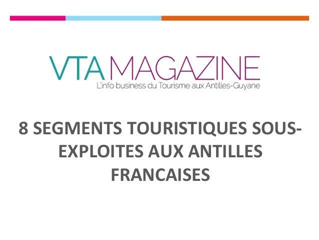 8SEGMENTSTOURISTIQUESSOUS- EXPLOITESAUXANTILLES FRANCAISES