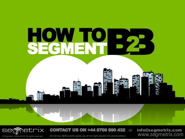 segmentation of b2b market View homework help - segmentation in b2b markets from operation q9e at operation fresh start inc segmentation in b2b markets many of the same bases used to segment consumer markets are also used to.