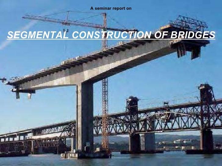 A seminar report on SEGMENTAL CONSTRUCTION OF BRIDGES