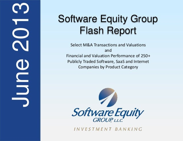 June2013 Software Equity GroupFlash ReportSelect M&A Transactions and ValuationsandFinancial and Valuation Performance of ...