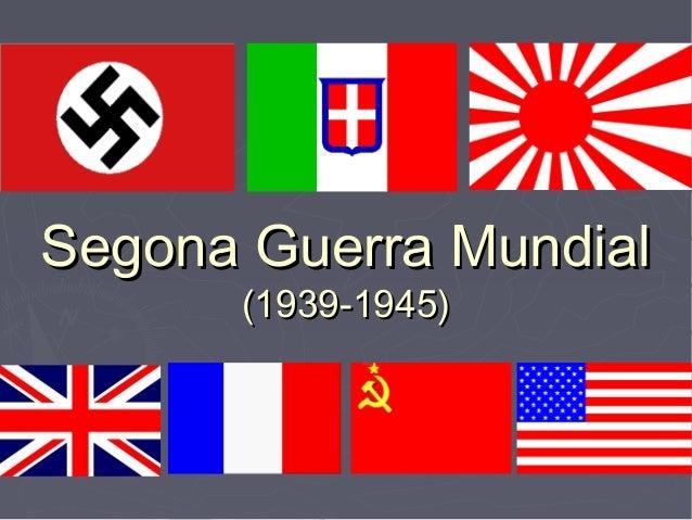 Segona Guerra MundialSegona Guerra Mundial (1939-1945)(1939-1945)