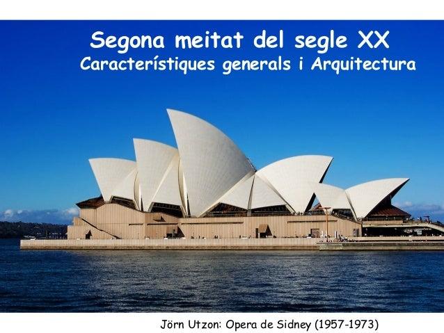 Segona meitat del segle XX Característiques generals i Arquitectura Jörn Utzon: Opera de Sidney (1957-1973)