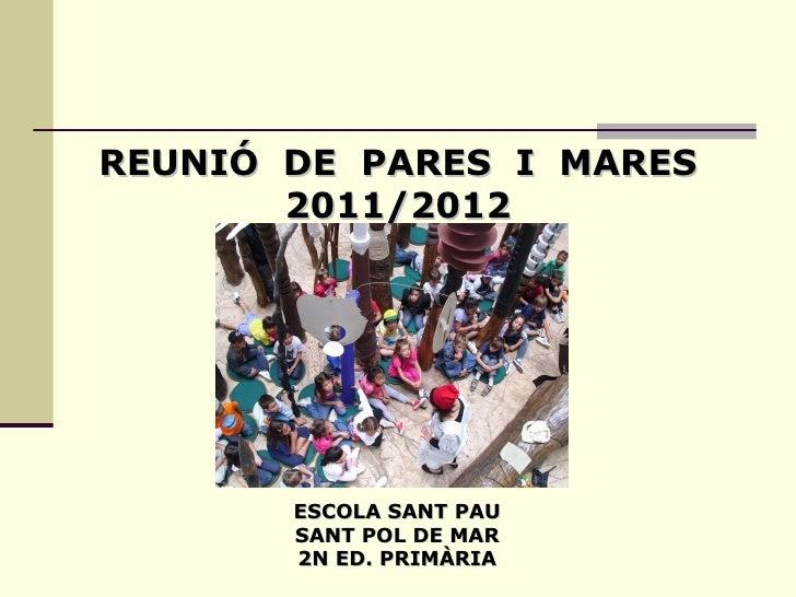 REUNIÓ  DE  PARES  I  MARES 2011/2012 ESCOLA SANT PAU SANT POL DE MAR 2N ED. PRIMÀRIA