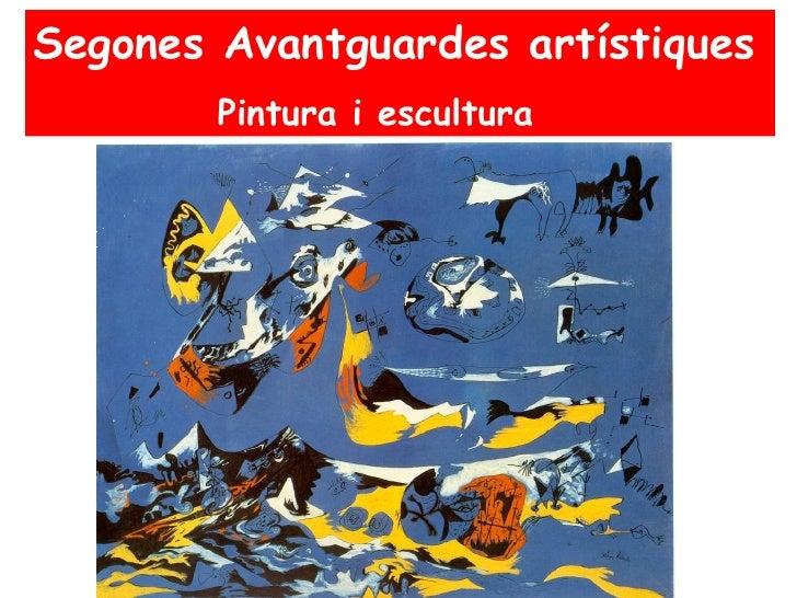 Segones Avantguardes artístiques         Pintura i escultura